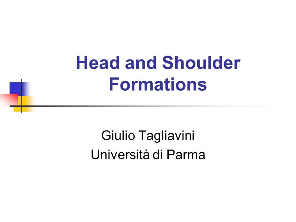 Head and Shoulder Formations Giulio Tagliavini Università di Parma