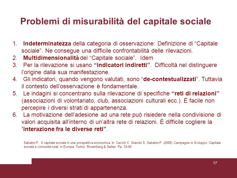 17 Problemi di misurabilità del capitale sociale Sabatini F. Il capitale sociale in una prospettiva economica. In Cecchi C. Grando S. Sabatini F. (200