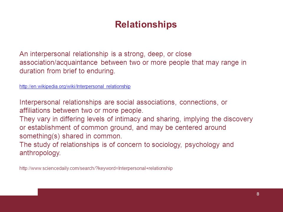 8 Relationships An interpersonal relationship is a strong, deep, or close association/acquaintance between two or more people that may range in durati
