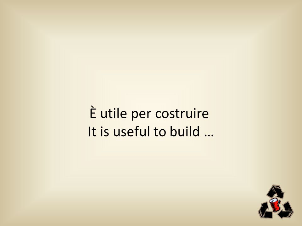È utile per costruire It is useful to build …