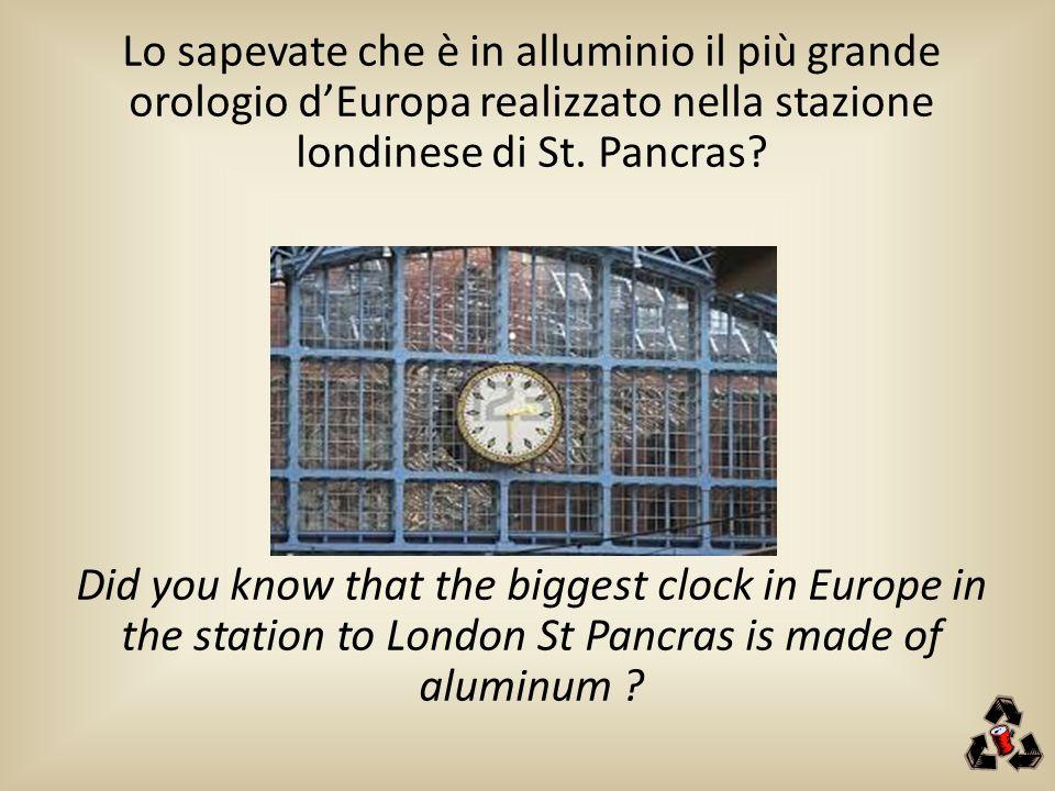 Lo sapevate che è in alluminio il più grande orologio d'Europa realizzato nella stazione londinese di St. Pancras? Did you know that the biggest clock