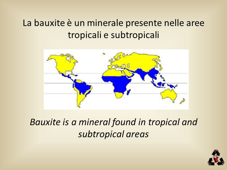 La bauxite è un minerale presente nelle aree tropicali e subtropicali Bauxite is a mineral found in tropical and subtropical areas