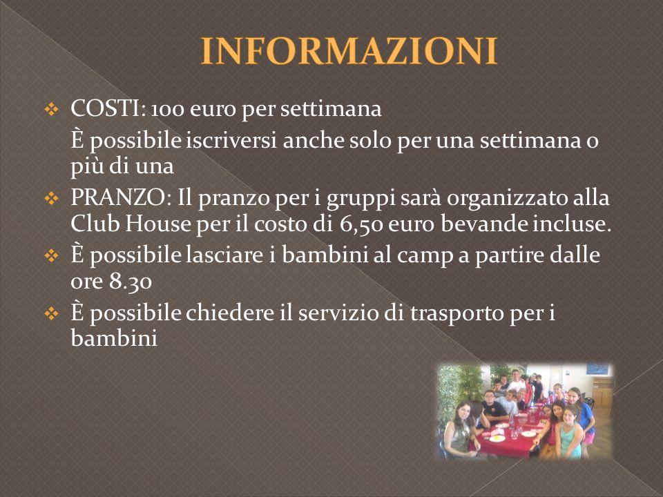  COSTI: 100 euro per settimana È possibile iscriversi anche solo per una settimana o più di una  PRANZO: Il pranzo per i gruppi sarà organizzato all