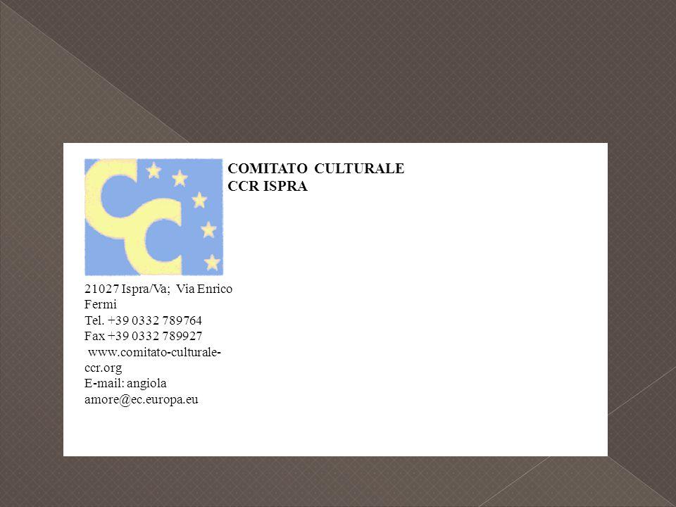 COMITATO CULTURALE CCR ISPRA 21027 Ispra/Va; Via Enrico Fermi Tel. +39 0332 789764 Fax +39 0332 789927 www.comitato-culturale- ccr.org E-mail: angiola