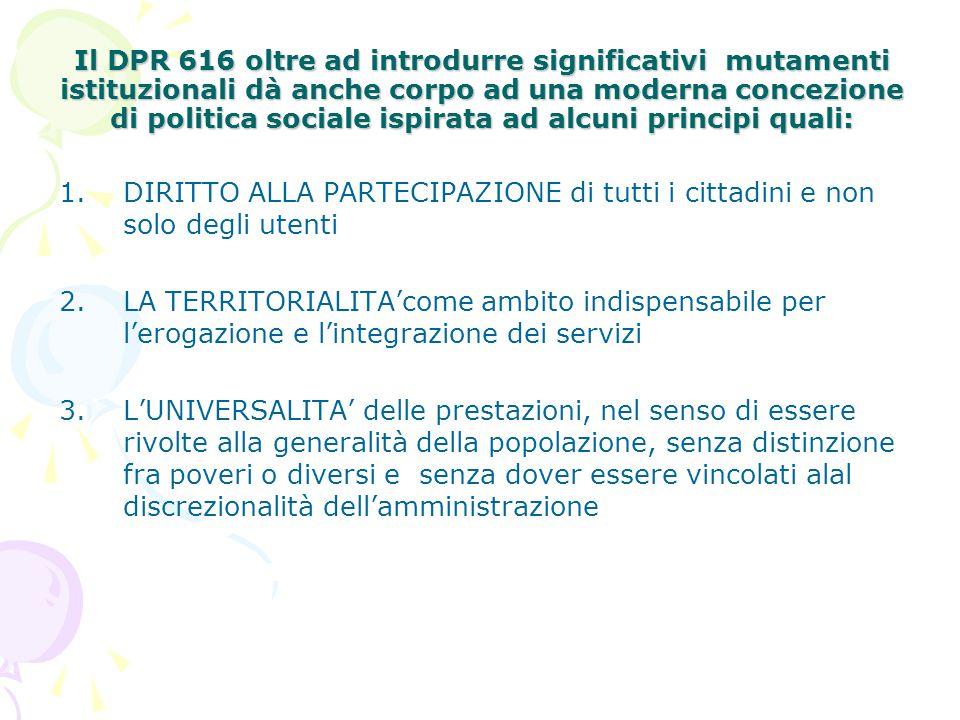Il DPR 616 oltre ad introdurre significativi mutamenti istituzionali dà anche corpo ad una moderna concezione di politica sociale ispirata ad alcuni p