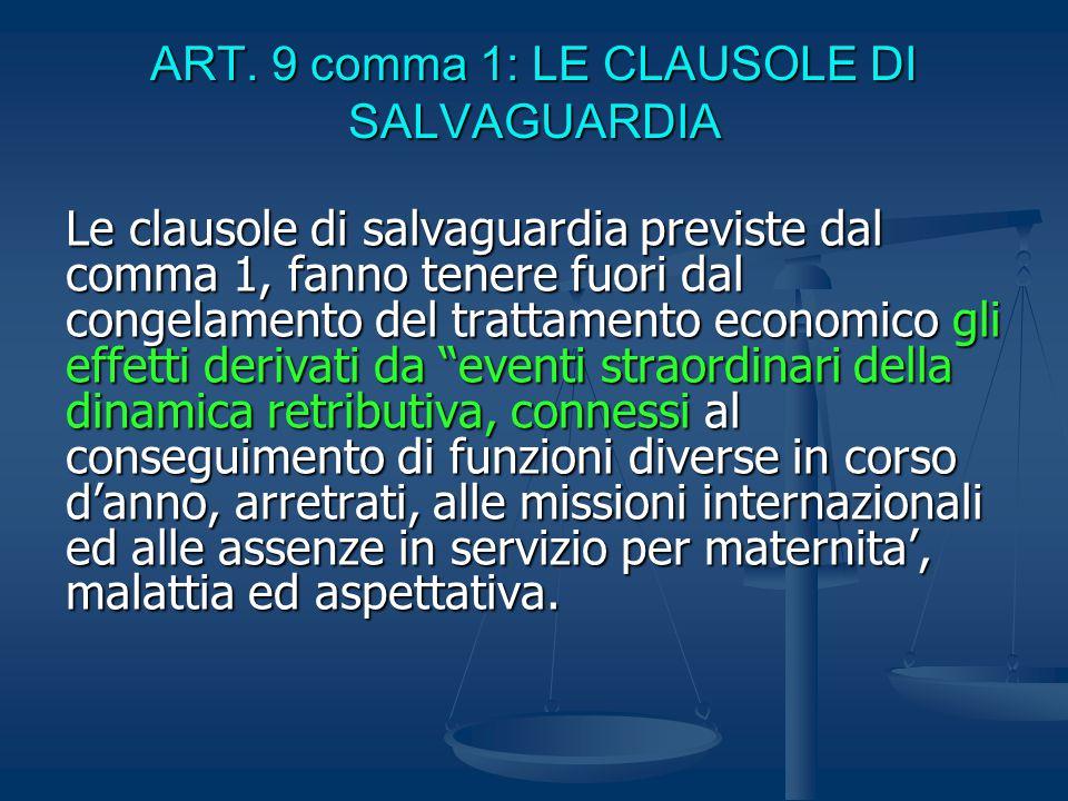 ART. 9 comma 1: LE CLAUSOLE DI SALVAGUARDIA Le clausole di salvaguardia previste dal comma 1, fanno tenere fuori dal congelamento del trattamento econ
