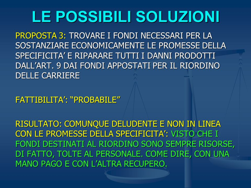 LE POSSIBILI SOLUZIONI PROPOSTA 3: TROVARE I FONDI NECESSARI PER LA SOSTANZIARE ECONOMICAMENTE LE PROMESSE DELLA SPECIFICITA' E RIPARARE TUTTI I DANNI PRODOTTI DALL'ART.