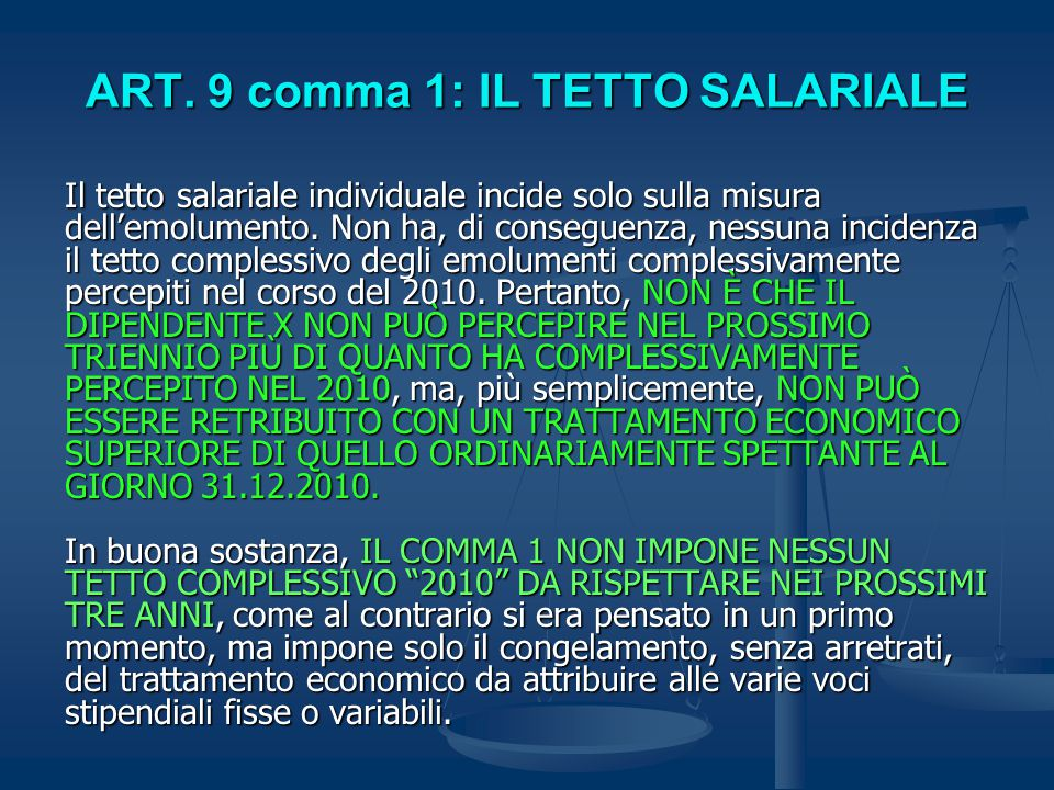 ART. 9 comma 1: IL TETTO SALARIALE Il tetto salariale individuale incide solo sulla misura dell'emolumento. Non ha, di conseguenza, nessuna incidenza
