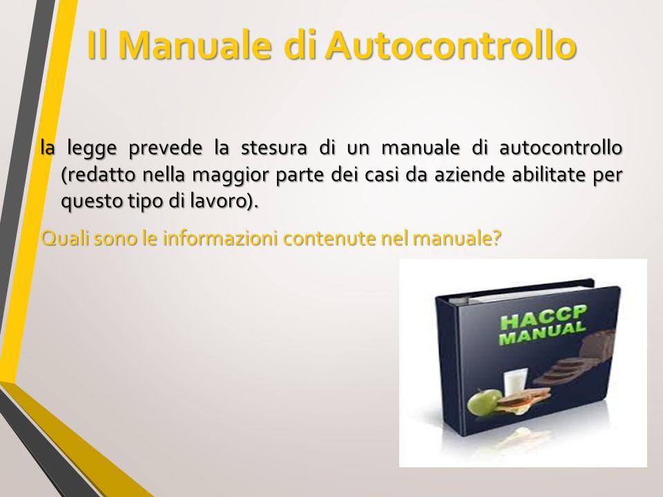 Il Manuale di Autocontrollo la legge prevede la stesura di un manuale di autocontrollo (redatto nella maggior parte dei casi da aziende abilitate per
