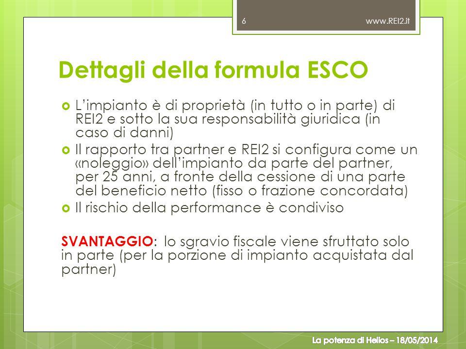 Dettagli della formula ESCO  L'impianto è di proprietà (in tutto o in parte) di REI2 e sotto la sua responsabilità giuridica (in caso di danni)  Il