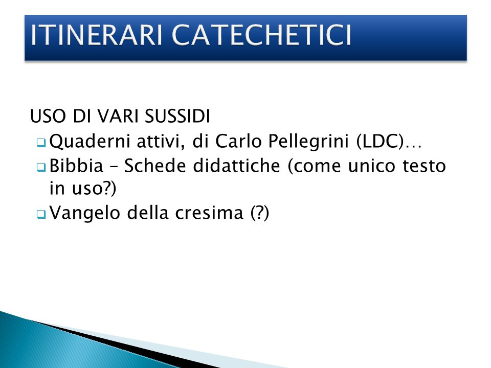 USO DI VARI SUSSIDI  Quaderni attivi, di Carlo Pellegrini (LDC)…  Bibbia – Schede didattiche (come unico testo in uso?)  Vangelo della cresima (?)