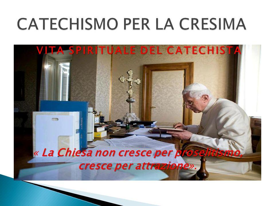 VITA SPIRITUALE DEL CATECHISTA La Chiesa non cresce per proselitismo, « La Chiesa non cresce per proselitismo, cresce per attrazione cresce per attraz