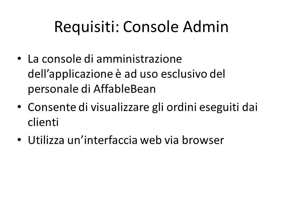 Requisiti: Console Admin La console di amministrazione dell'applicazione è ad uso esclusivo del personale di AffableBean Consente di visualizzare gli
