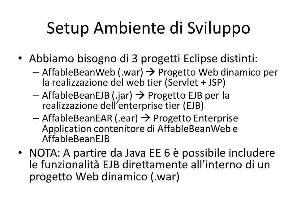 Setup Ambiente di Sviluppo Abbiamo bisogno di 3 progetti Eclipse distinti: – AffableBeanWeb (.war)  Progetto Web dinamico per la realizzazione del we