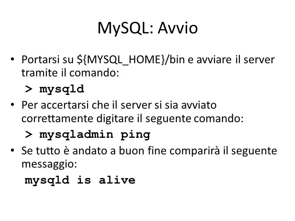 MySQL: Avvio Portarsi su ${MYSQL_HOME}/bin e avviare il server tramite il comando: > mysqld Per accertarsi che il server si sia avviato correttamente
