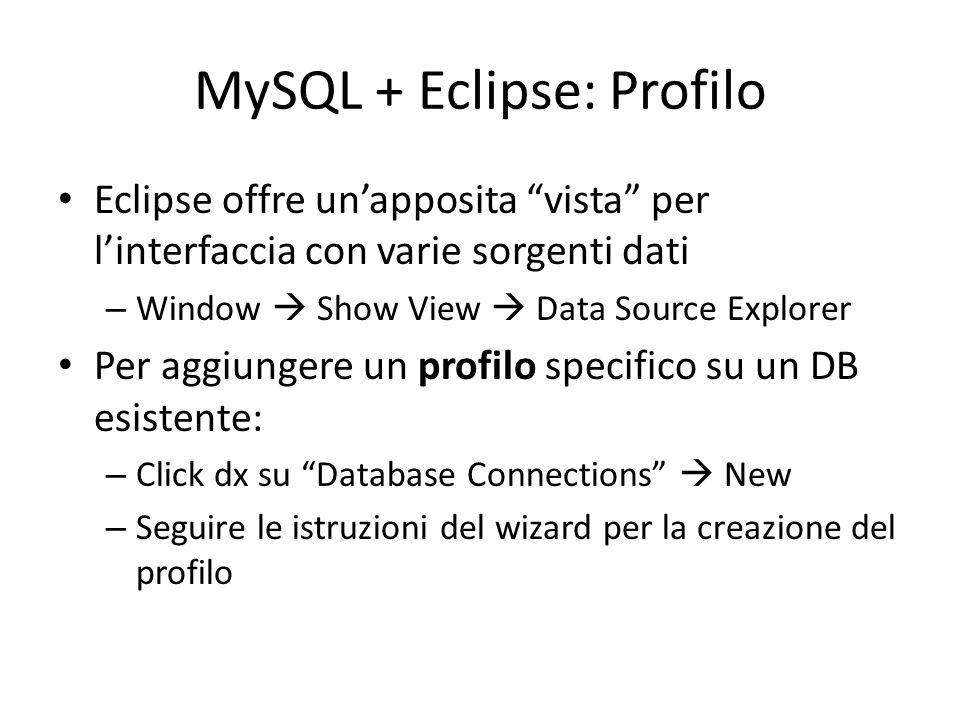 """MySQL + Eclipse: Profilo Eclipse offre un'apposita """"vista"""" per l'interfaccia con varie sorgenti dati – Window  Show View  Data Source Explorer Per a"""