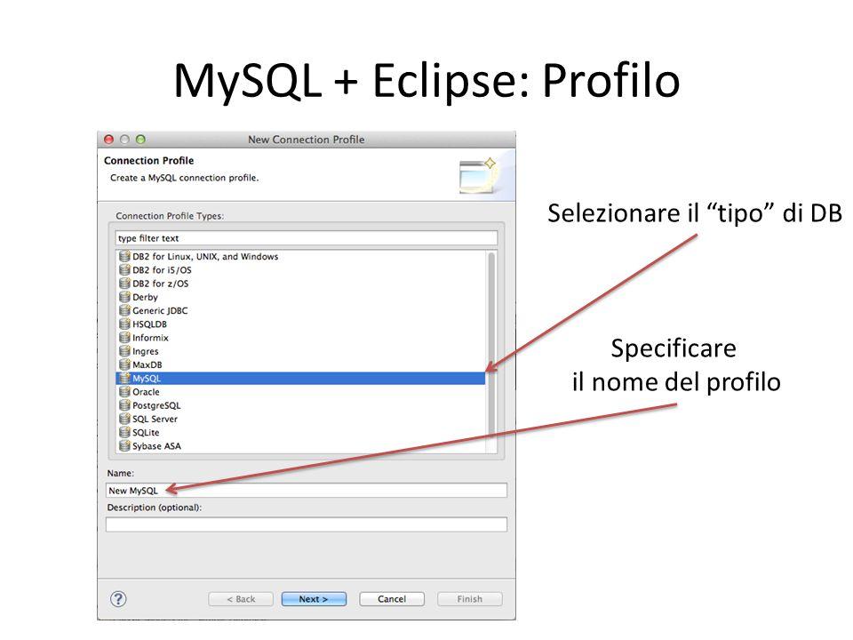 """MySQL + Eclipse: Profilo Selezionare il """"tipo"""" di DB Specificare il nome del profilo"""
