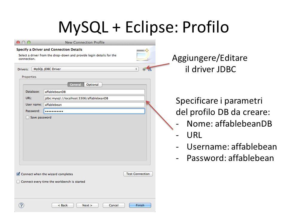 MySQL + Eclipse: Profilo Aggiungere/Editare il driver JDBC Specificare i parametri del profilo DB da creare: -Nome: affablebeanDB -URL -Username: affa
