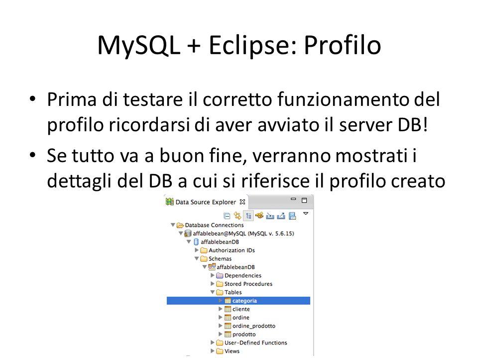 MySQL + Eclipse: Profilo Prima di testare il corretto funzionamento del profilo ricordarsi di aver avviato il server DB! Se tutto va a buon fine, verr