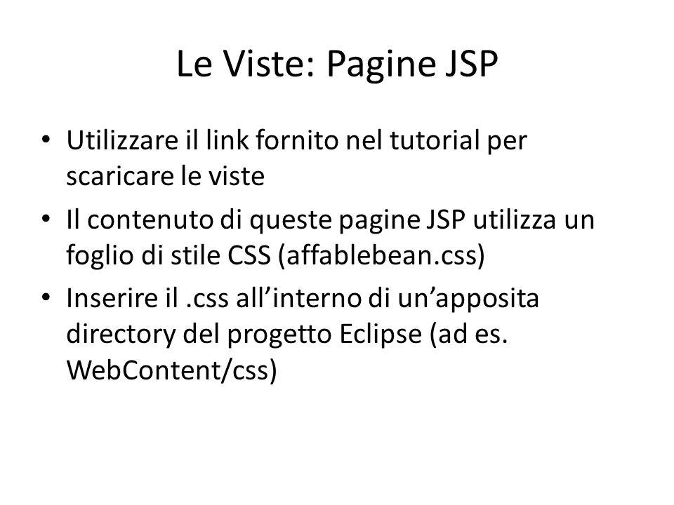 Le Viste: Pagine JSP Utilizzare il link fornito nel tutorial per scaricare le viste Il contenuto di queste pagine JSP utilizza un foglio di stile CSS