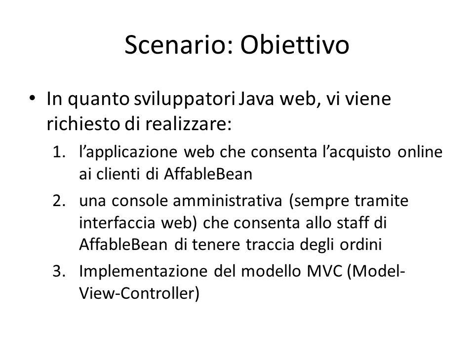 Scenario: Obiettivo In quanto sviluppatori Java web, vi viene richiesto di realizzare: 1.l'applicazione web che consenta l'acquisto online ai clienti