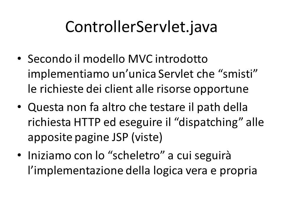 """ControllerServlet.java Secondo il modello MVC introdotto implementiamo un'unica Servlet che """"smisti"""" le richieste dei client alle risorse opportune Qu"""