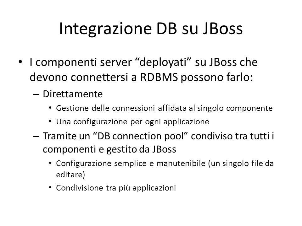 """Integrazione DB su JBoss I componenti server """"deployati"""" su JBoss che devono connettersi a RDBMS possono farlo: – Direttamente Gestione delle connessi"""