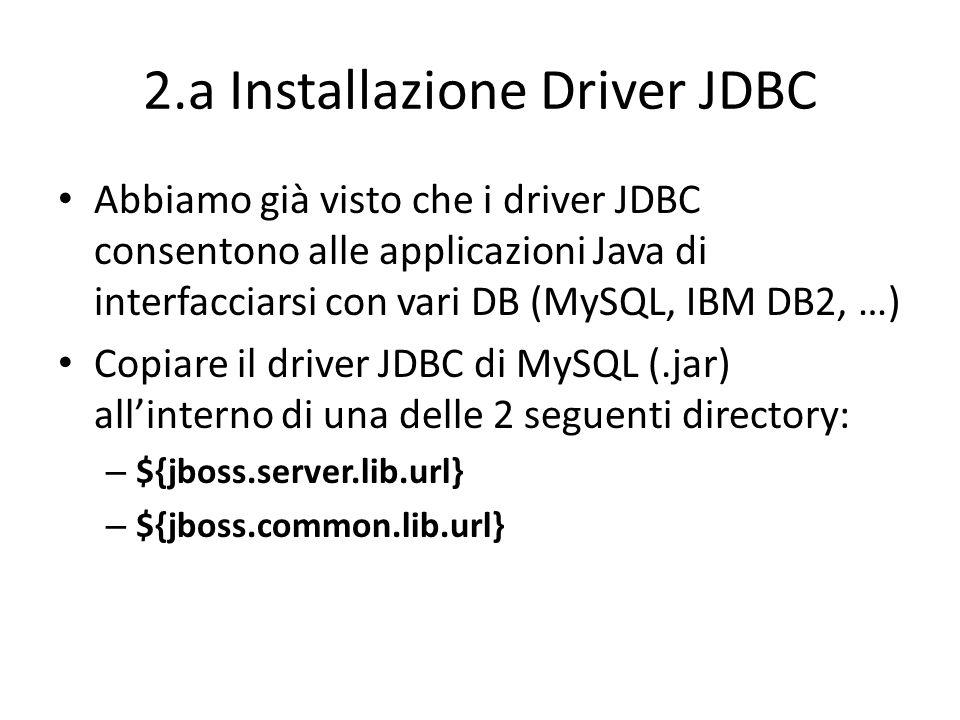 2.a Installazione Driver JDBC Abbiamo già visto che i driver JDBC consentono alle applicazioni Java di interfacciarsi con vari DB (MySQL, IBM DB2, …)