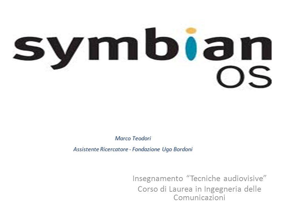 Insegnamento Tecniche audiovisive Corso di Laurea in Ingegneria delle Comunicazioni Symbian Marco Teodori Assistente Ricercatore - Fondazione Ugo Bordoni