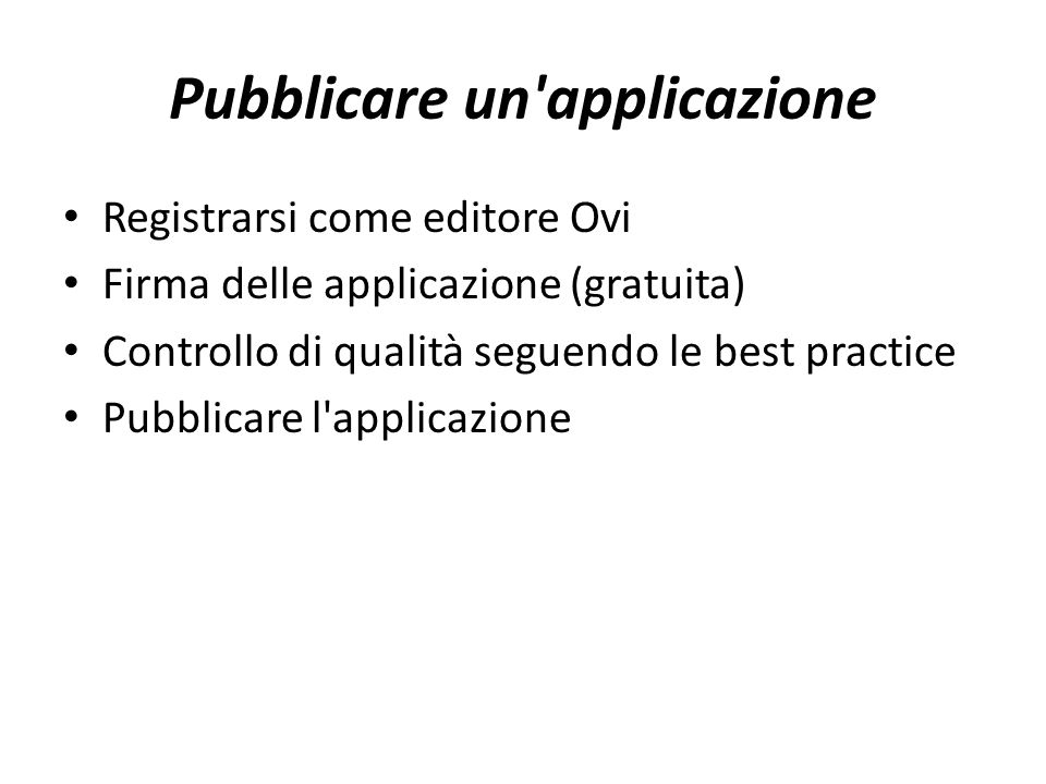 Pubblicare un applicazione Registrarsi come editore Ovi Firma delle applicazione (gratuita) Controllo di qualità seguendo le best practice Pubblicare l applicazione