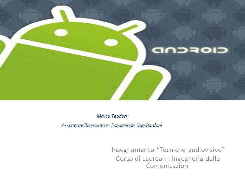 """Insegnamento """"Tecniche audiovisive"""" Corso di Laurea in Ingegneria delle Comunicazioni Android Marco Teodori Assistente Ricercatore - Fondazione Ugo Bo"""