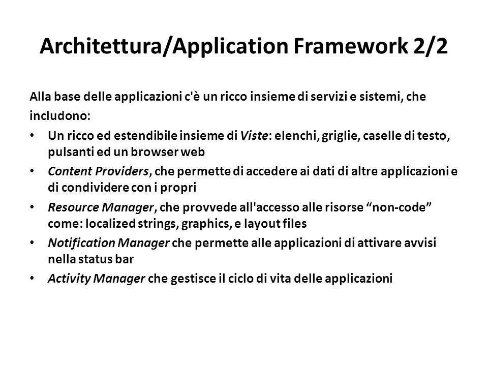 Architettura/Application Framework 2/2 Alla base delle applicazioni c'è un ricco insieme di servizi e sistemi, che includono: Un ricco ed estendibile
