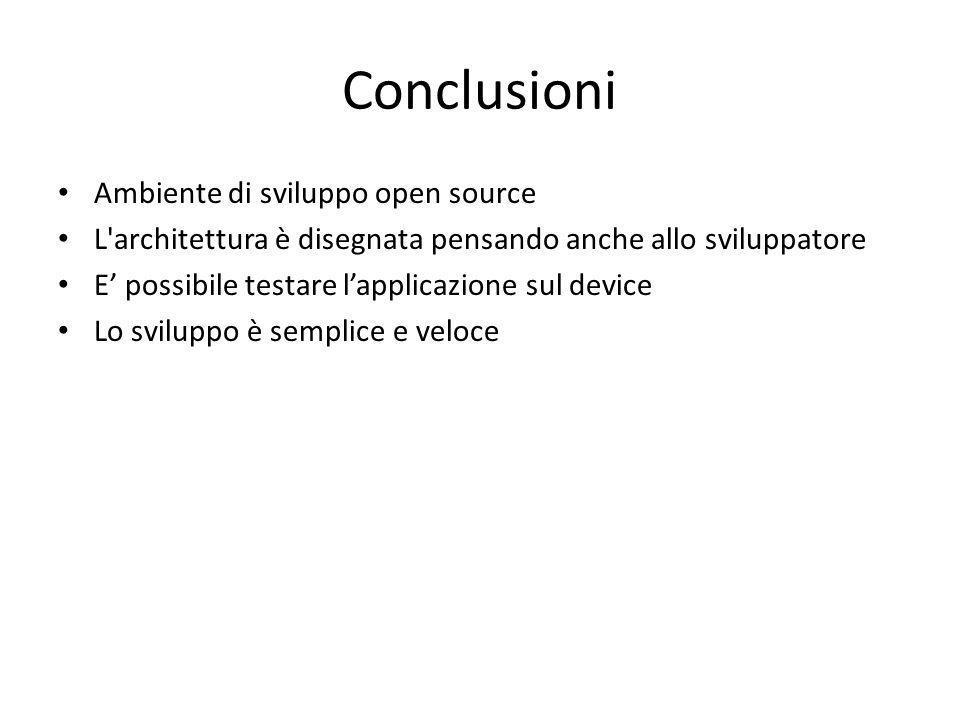 Conclusioni Ambiente di sviluppo open source L'architettura è disegnata pensando anche allo sviluppatore E' possibile testare l'applicazione sul devic