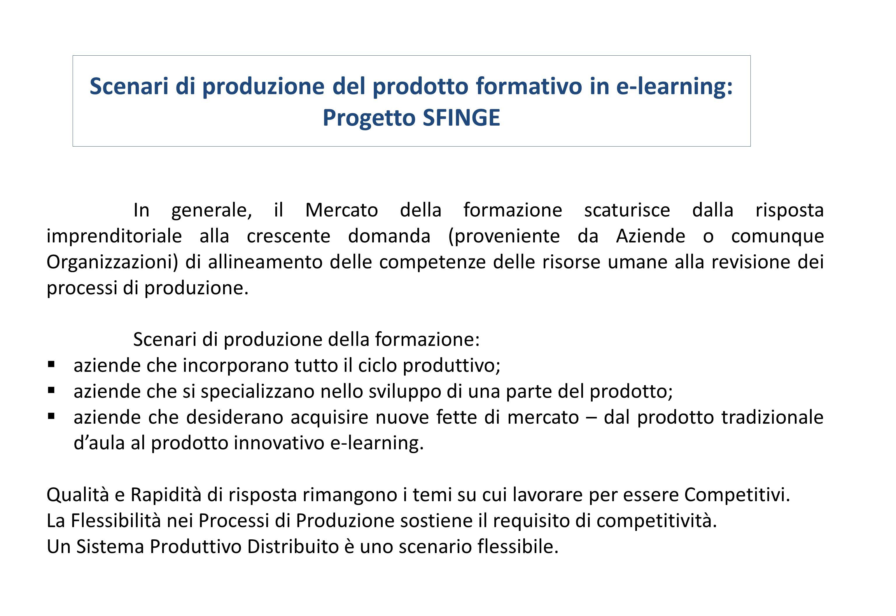 Scenari di produzione del prodotto formativo in e-learning: Progetto SFINGE In generale, il Mercato della formazione scaturisce dalla risposta imprend