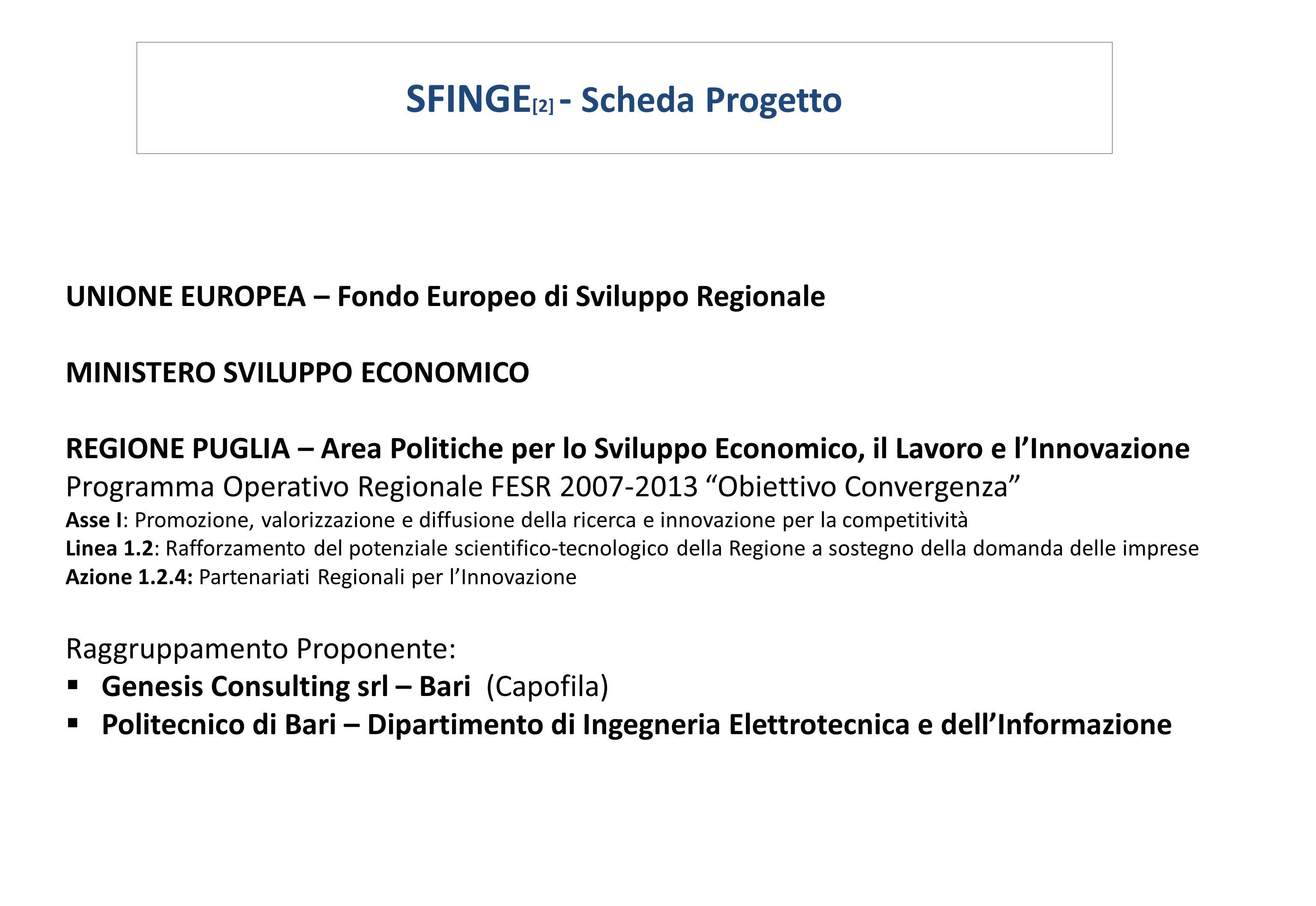 SFINGE [2] - Scheda Progetto UNIONE EUROPEA – Fondo Europeo di Sviluppo Regionale MINISTERO SVILUPPO ECONOMICO REGIONE PUGLIA – Area Politiche per lo