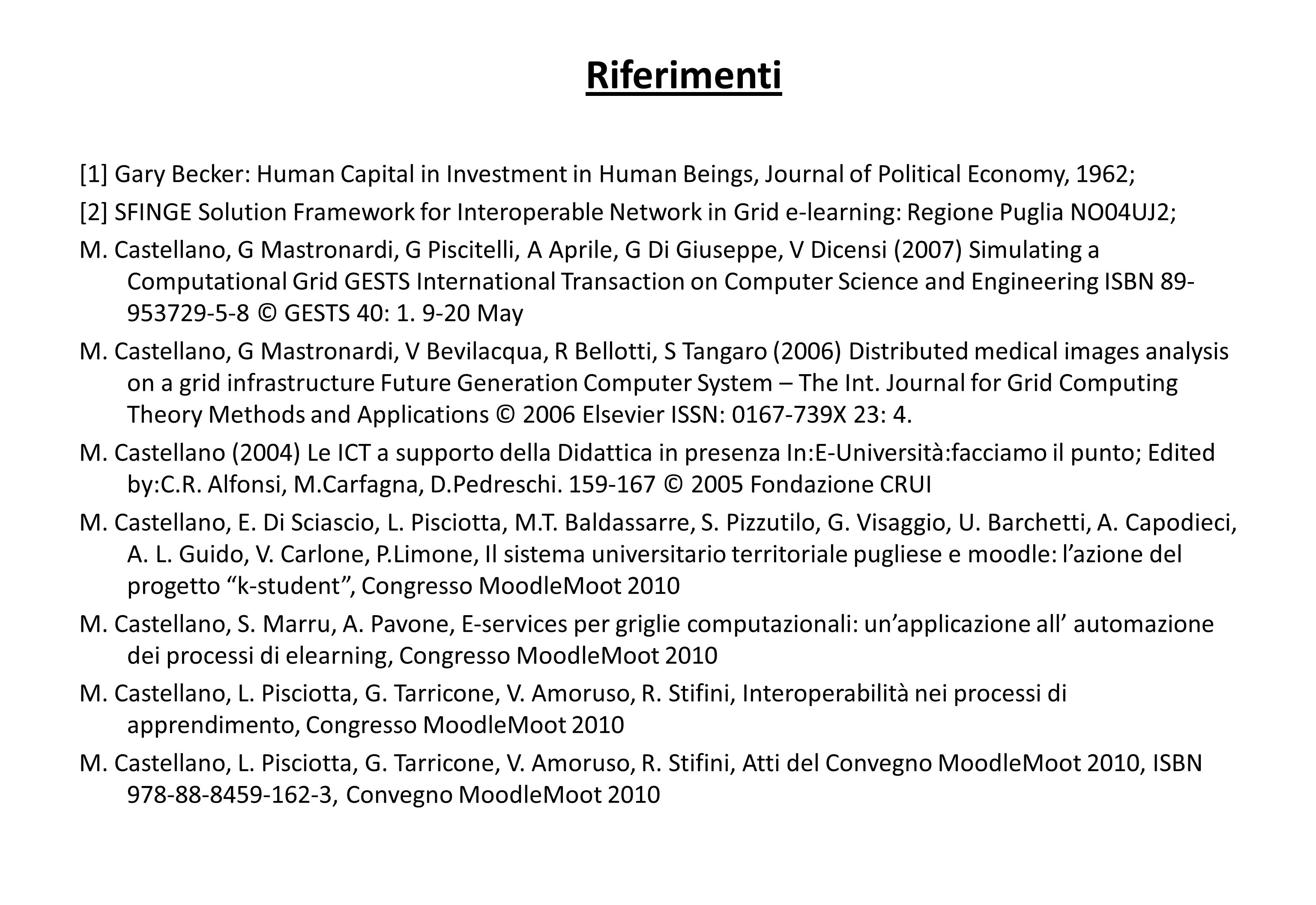Riferimenti [1] Gary Becker: Human Capital in Investment in Human Beings, Journal of Political Economy, 1962; [2] SFINGE Solution Framework for Intero
