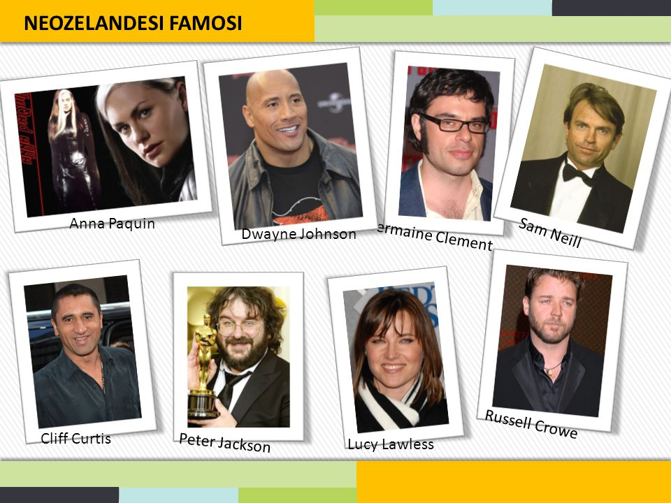 Anna Paquin Jermaine Clement Lucy Lawless Peter Jackson Cliff Curtis Russell Crowe Sam Neill NEOZELANDESI FAMOSI Dwayne Johnson