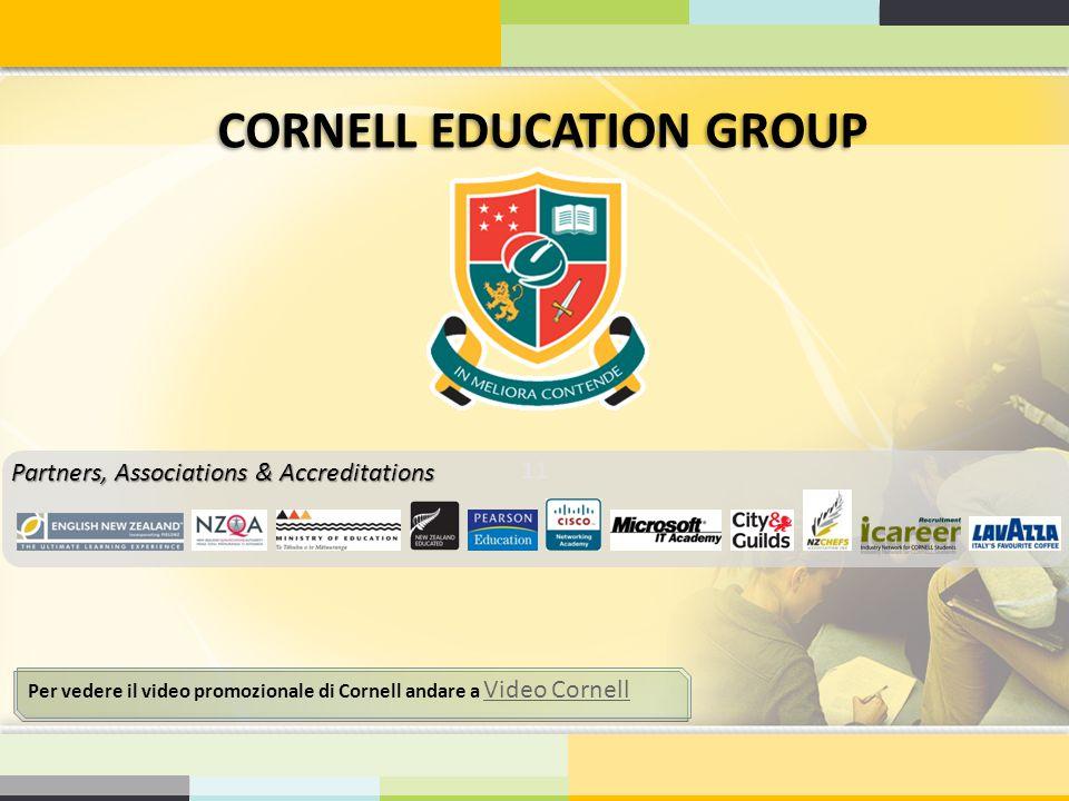 11 CORNELL EDUCATION GROUP Per vedere il video promozionale di Cornell andare a Video Cornell Video Cornell Partners, Associations & Accreditations