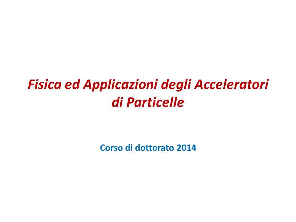 Fisica degli acceleratori di particelle Parte I Corso di dottorato 2014