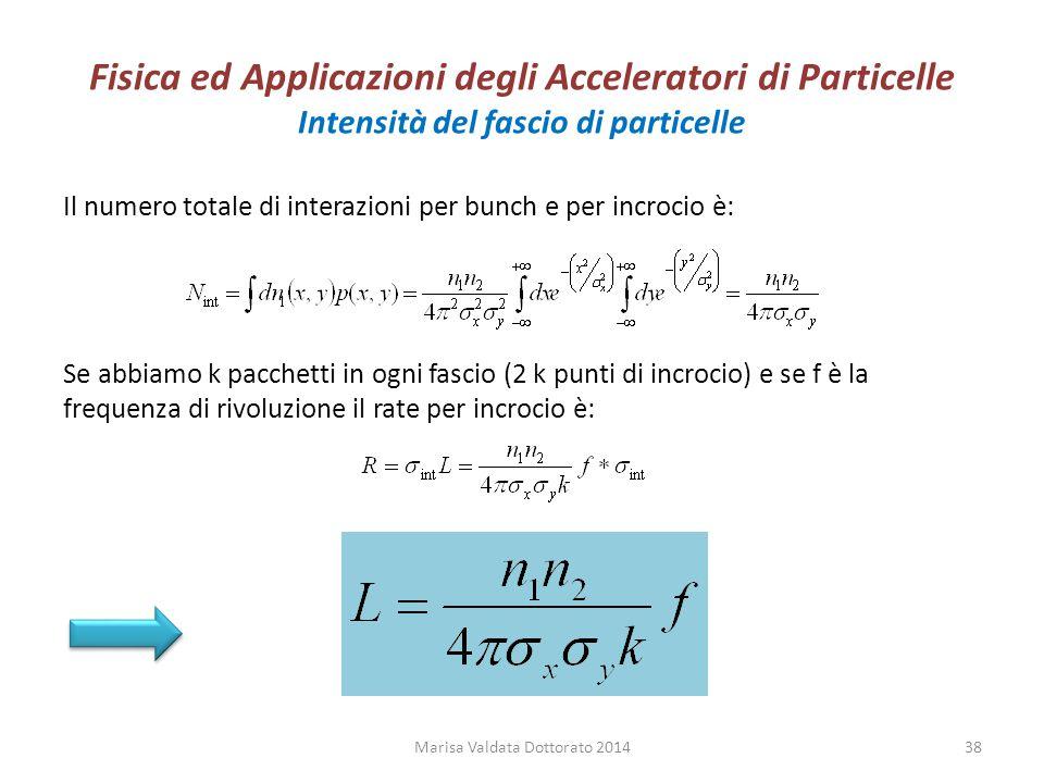 Fisica ed Applicazioni degli Acceleratori di Particelle Intensità del fascio di particelle Marisa Valdata Dottorato 201438 Il numero totale di interaz