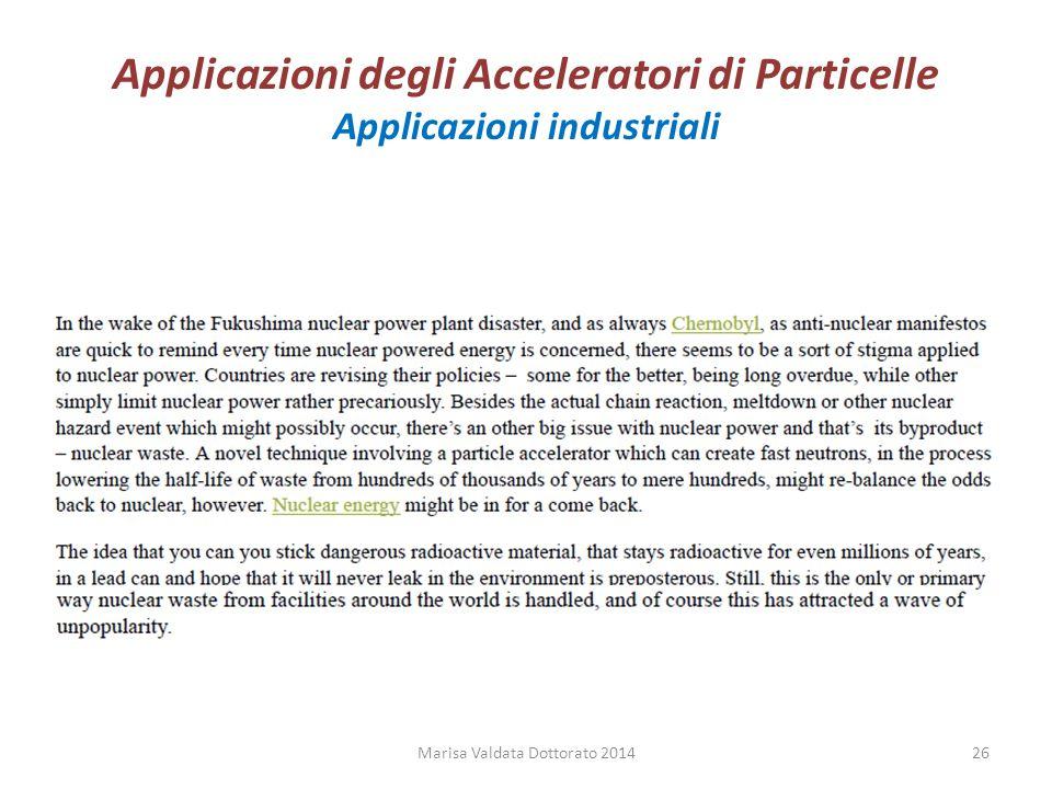 Applicazioni degli Acceleratori di Particelle Applicazioni industriali Marisa Valdata Dottorato 201426