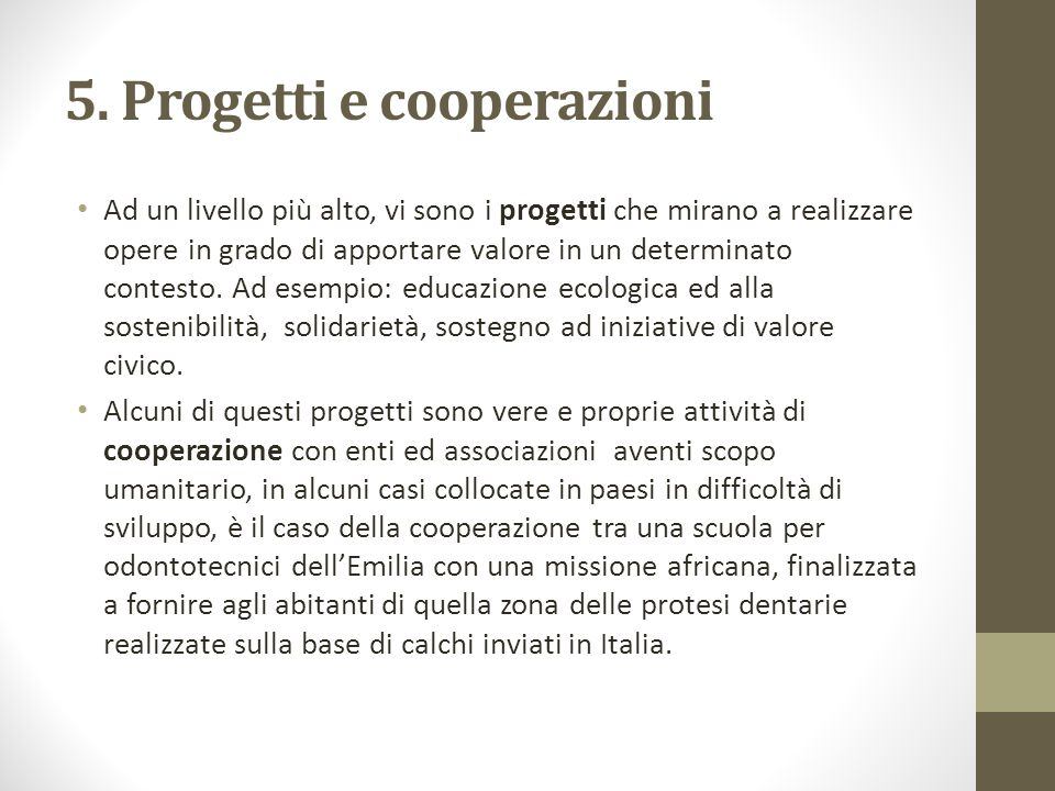 5. Progetti e cooperazioni Ad un livello più alto, vi sono i progetti che mirano a realizzare opere in grado di apportare valore in un determinato con