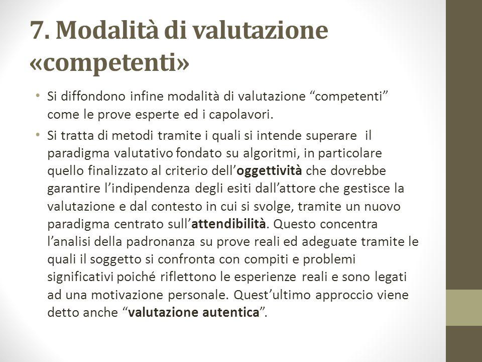 """7. Modalità di valutazione «competenti» Si diffondono infine modalità di valutazione """"competenti"""" come le prove esperte ed i capolavori. Si tratta di"""