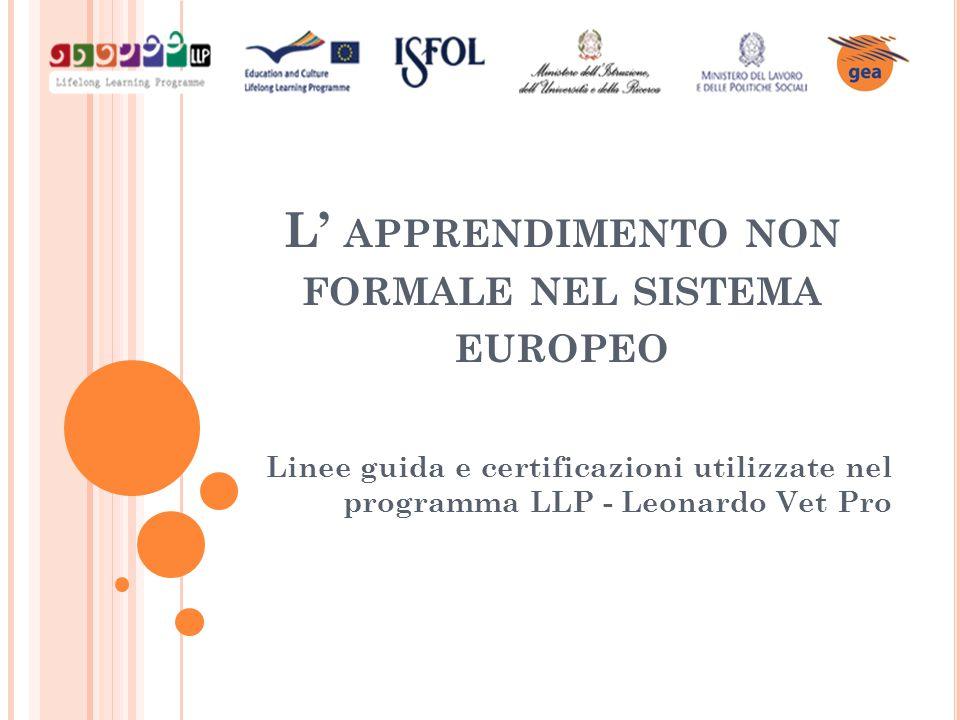 L' APPRENDIMENTO NON FORMALE NEL SISTEMA EUROPEO Linee guida e certificazioni utilizzate nel programma LLP - Leonardo Vet Pro