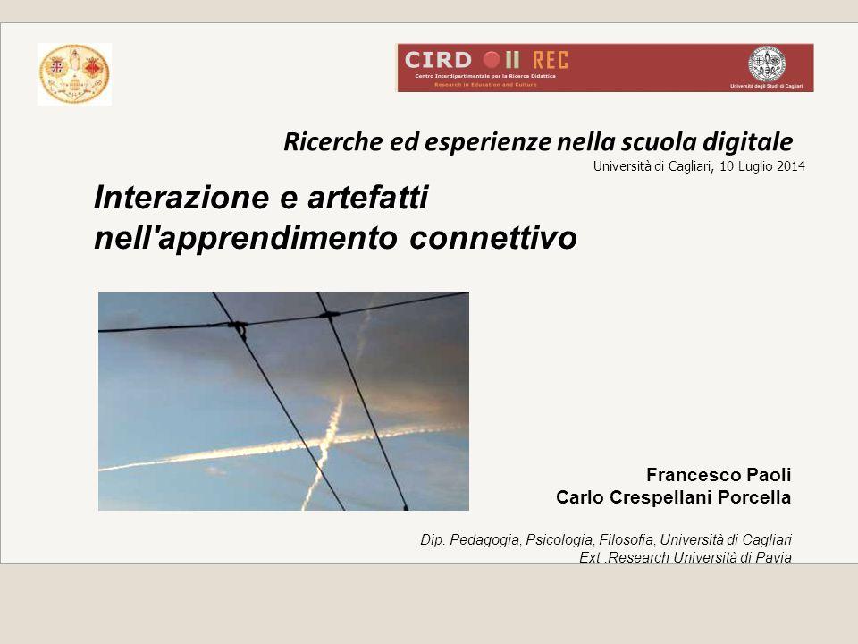 Ricerche ed esperienze nella scuola digitale Università di Cagliari, 10 Luglio 2014 Università di Cagliari, 10 Luglio 2014 Interazione e artefatti nel