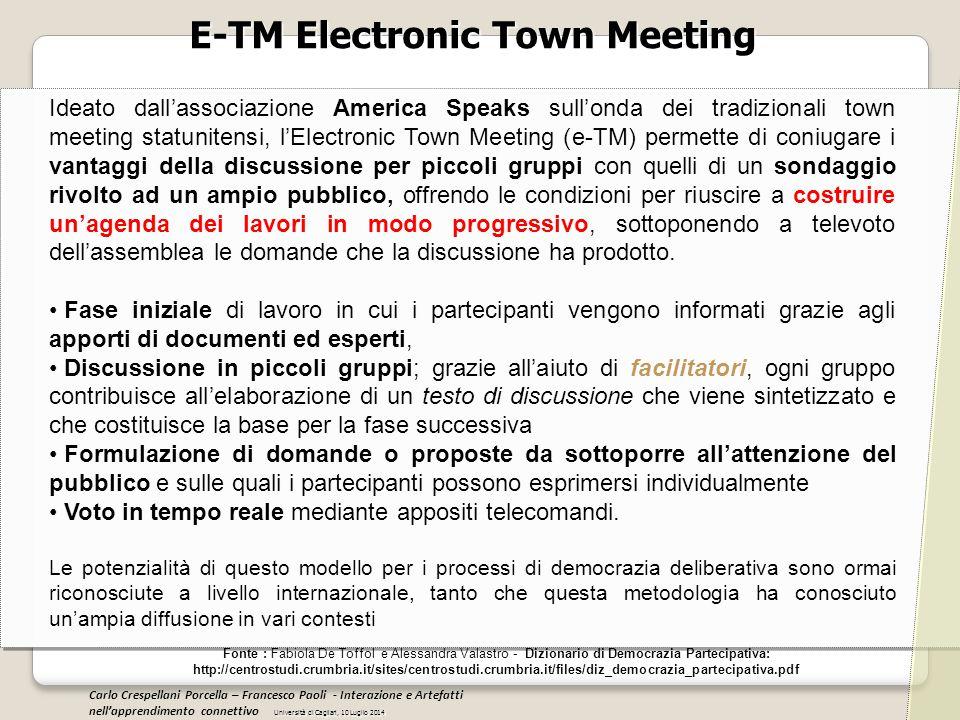 E-TM Electronic Town Meeting Fonte : Fabiola De Toffol e Alessandra Valastro - Dizionario di Democrazia Partecipativa: http://centrostudi.crumbria.it/
