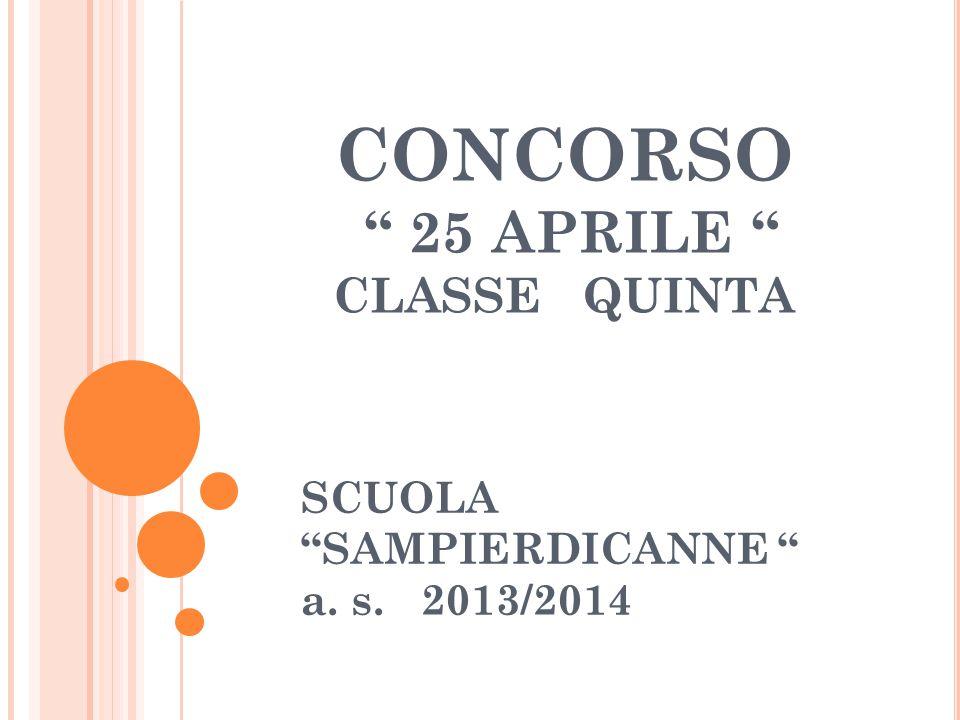 CONCORSO 25 APRILE CLASSE QUINTA SCUOLA SAMPIERDICANNE a. s. 2013/2014