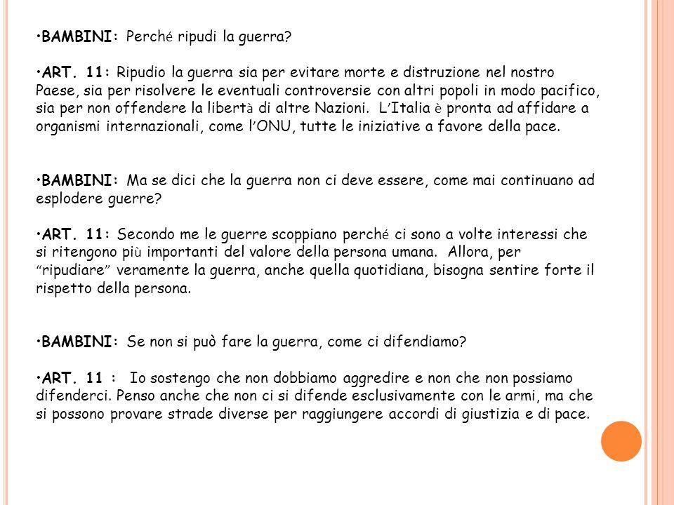 BAMBINI: Come mai gli italiani vanno in Paesi in cui c 'è la guerra per aiutare, se l ' Italia non accetta la guerra.