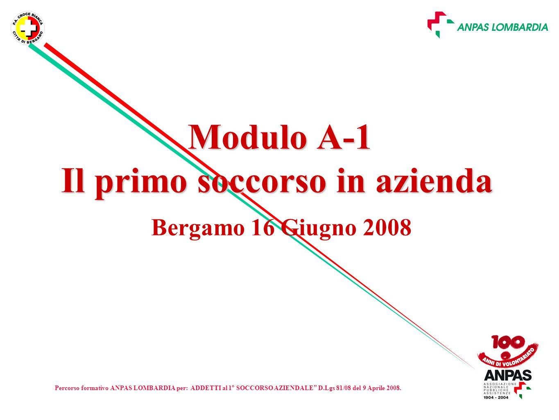 Slide n. 1 Modulo A-1 Il primo soccorso in azienda Modulo A-1 Il primo soccorso in azienda Bergamo 16 Giugno 2008 Percorso formativo ANPAS LOMBARDIA p