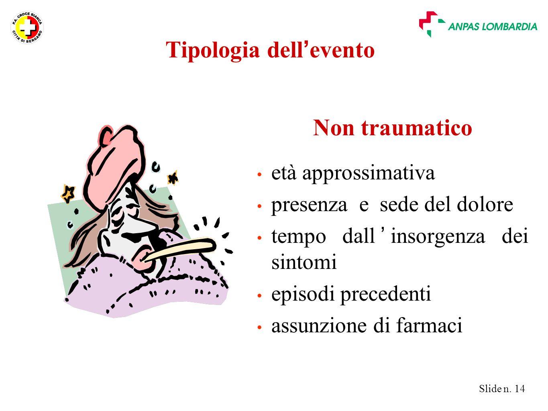 Slide n. 14 Tipologia dell ' evento Non traumatico età approssimativa presenza e sede del dolore tempo dall ' insorgenza dei sintomi episodi precedent